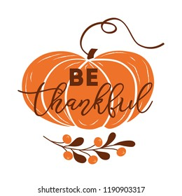 Be thankful text decorated fall branch with berry on pumpkin shape Vector illustration made in orange brown autumn color Thanksgiving day phrase word font quote Happy Thanksgiving Day design.