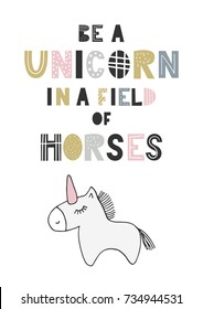 Be a unicorn in a field of horses - unique hand drawn nursery poster with handdrawn lettering in scandinavian style. Vector illustration.