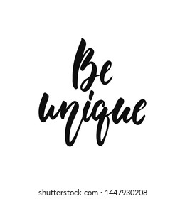 Be unique - hand drawn positive inspirational lettering phrase isolated on the white background. Fun typography motivation brush ink vector quote for banners, greeting card, poster design
