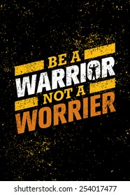Be A Warrior Not A Worrier. Gym and Fitness Motivation Quote. Creative Vector Typography Poster Concept