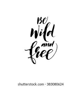 Be wild and free card. Hand drawn lettering background. Ink illustration. Modern brush calligraphy. Isolated on white background.