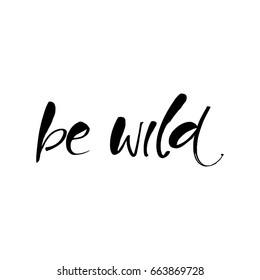 Be wild. Inspirational quote about freedom. Lettering in boho style for print and posters. Vector illustration.