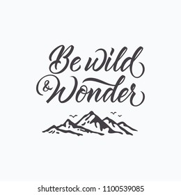 Be wild and wonder. Lettering inspiring typography illustration with text and mountains for greeting cards, posters and t-shirts printing.