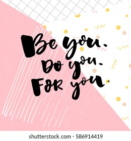 Be you, do you, for you. Motivation quote about self love. T-shirt caption. Black text on pop background with pink and yellow