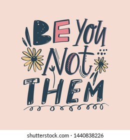 Be you not them vector lettering phrase. Handwritten inspirational quote. Being yourself calligraphy text. Motivation typography.