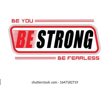 Be you, be strong, be fearless, typography graphic design, for t-shirt prints, vector illustration
