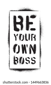 BE YOUR OWN BOSS. Business motivational quote.  Spray paint graffiti stencil.