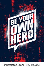 Be Your Own Hero. Inspiring Workout and Fitness Gym Motivation Quote Illustration Sign. Creative Strong Sport Vector Rough Typography Grunge Wallpaper Poster Concept