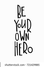 Be your own hero t-shirt quote feminist lettering. Calligraphy inspiration graphic design typography element. Hand written card. Simple vector sign. Protest against patriarchy sexism misogyny female