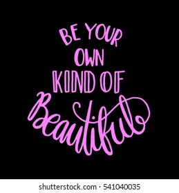 be your own kind of beautiful. modern calligraphy. hand lettered
