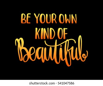 Be Your Own Kind Of Beautiful. Hand Lettered Quote. Modern Calligraphy