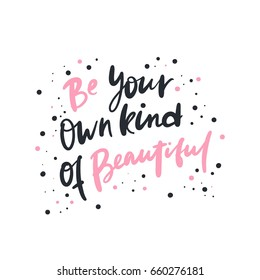 Be your own kind of beautiful. Bright colored letters. Modern hand drawn lettering. Hand-painted inscription. Motivational calligraphy poster. Stylish font typography. Quote for cards, invitations.