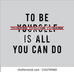 To be yourself is all you can do slogan t shirt graphic design, tee print, vector