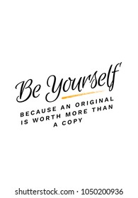 Be Yourself Because An Original Is Worth More Than A Copy typography slogan vector design for t shirt printing, embroidery, apparels, Graphic tee and Printed tee