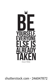 Be yourself. Everyone else is already taken. �¢?? Oscar Wilde. Motivational poster to raise the inner spirit