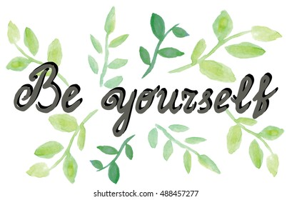 Be yourself. Psychology quote.  Hand drawn ink lettering. Watercolor leaves