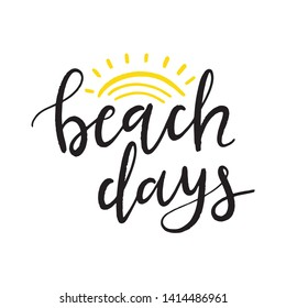 Beach Days phrase with doodle sun. Hand drawn lettering. Modern brush calligraphy. Summertime phrase, quote. Poster, card, design element.