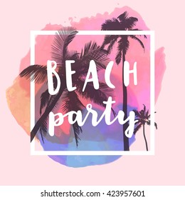 Beach Party. Modern calligraphic T-shirt design with flat palm trees on bright colorful watercolor splash background. Vivid, cheerful, optimistic summer flyer, poster or fabric print in vector