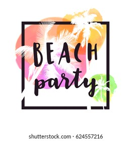 Beach Party. Modern calligraphic T-shirt design with flat palm trees on bright colorful watercolor background. Vivid cheerful optimistic summer flyer, poster, fabric print design in vector