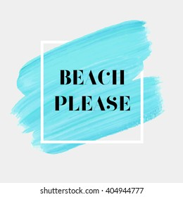 Beach please text over original grunge art brush paint texture background design acrylic stroke poster over square frame vector illustration.