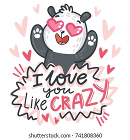 Bear cute Panda character in love with hearts and lettering calligraphy text. I love you like crazy. Hand drawn illustration in cartoon, doodle style for greeting card, poster, banner, print