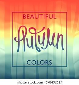 Beautiful Autumn Colors. Vivid landscape illustration with trendy handwritten lettering. Vector design