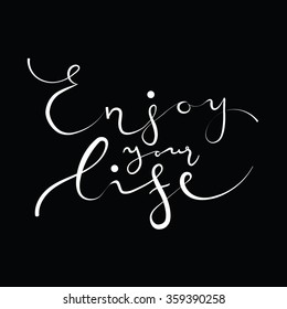 beautiful calligraphy, enjoy your life, white on black background, vector