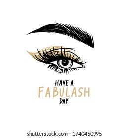 Beautiful eye with long black lashes, Golden eyeshadow, brows. Have a fabulash day - Vector Handwritten quote. Calligraphy phrase for salons decorative cards, beauty blogs.