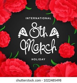 Beautiful festive poster for the 8th March. Flower composition of carnations with handwritten inscription. Vector illustration