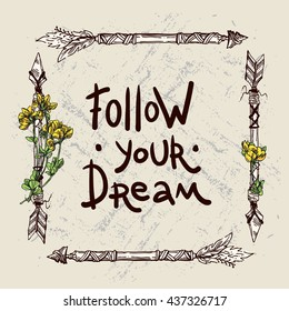 Beautiful hand drawn illustration boho arrows and flowers. Motivational phrase follow your dream.
