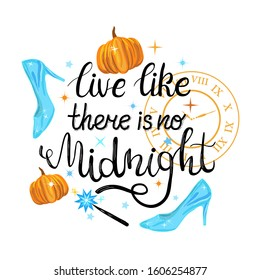 """Beautiful poster with hand painted lettering phrase """"live like there is no midnight"""" with pumpkins, shoes and magic wand. Cinderella motifs."""