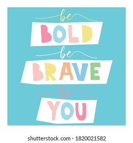 A beautiful posters which use great typography, with Inspirational Quote, be bold, be brave and be you