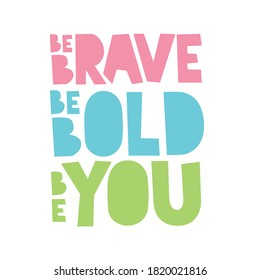 A beautiful posters which use great typography, with Inspirational Quote, be bold, be brave and be you with beautiful color