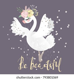 Beautiful white romantic dreaming swan with floral, flowers bouquet. Be Beautiful lettering