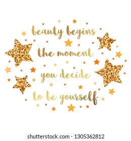 beauty begins the moment you decide to be yourself. Hand drawn motivation, inspiration phrase. Isolated print.