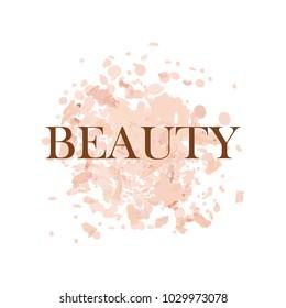 Beauty inscription logo, Beauty salon logo design template. Beauty on background crumbly powder, rouge. Makeup fashion beauty vector illustration.