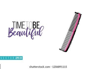 Beauty salon comb and inscription: time to be beautiful. Promo card with hair dressing tool for beauty store, shop or fashion blog.