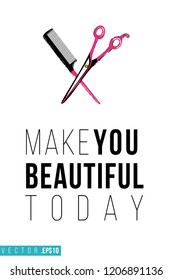 Beauty salon scissors and hairbrush and inscription: make you beautiful today. Promo card with hair dressing tool for beauty store, shop or fashion blog.