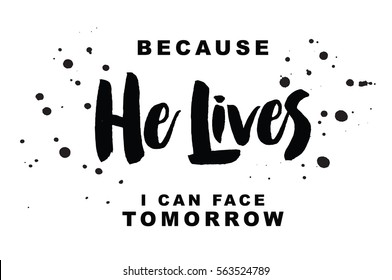 Because He Lives I can Face Tomorrow typography art poster Christian hymn lyrics design with ink splatters on white background
