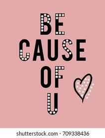 Because of You with heart and pearl Fashion Slogan for T-shirt and apparels graphic vector Print.