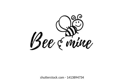 Bee mine phrase with doodle bee on white background. Lettering poster, card design or t-shirt, textile print. Inspiring creative motivation quote placard.