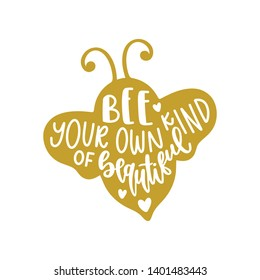 Bee your own kind of beautiful - Handwritten Quote/Saying