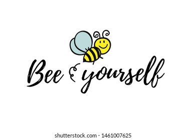 Bee yourself phrase with doodle bee on white background. Lettering poster, card design or t-shirt, textile print. Inspiring creative motivation quote placard.