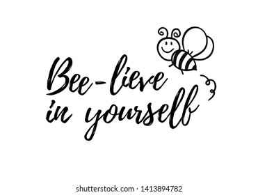 Bee-lieve in yourself phrase with doodle bee on white background. Lettering poster, card design or t-shirt, textile print. Inspiring creative motivation quote placard.