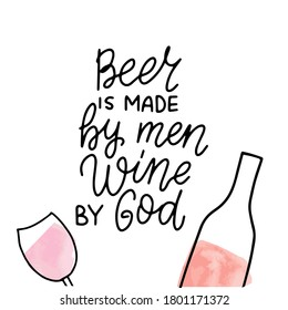 Beer is made by men, wine by God. Wine lover quote poster. Hand lettering with watercolor bottle of wine and glass.