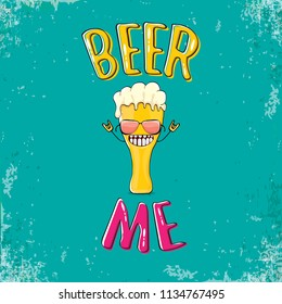 BEER ME vector concept illustration or summer poster. vector funky beer character with funny slogan for print on tee. International beer day or octoberfest label with slogan