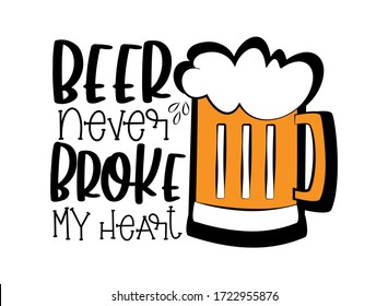 Beer never broke my heart- funny text with beer mug. Good for greeting card, T shirt print, poster, and gifts design.