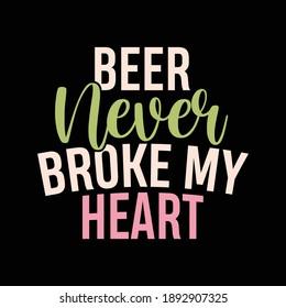 Beer Never Broke My Heart Shirt, Beer Lover Gift, Heart Lover, Beer Drinking Shirt, Funny Broke My Heart, Vector Illustration