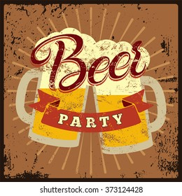 Beer Party vintage style grunge poster. Calligraphic label with the beer mugs. Retro vector illustration.