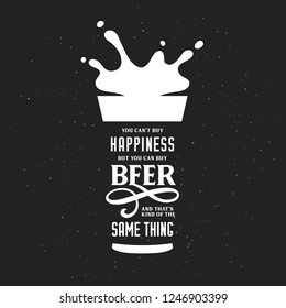Beer related typography quote. You cannot buy happiness but you can buy beer phrase. Monotchrome pub wall art print. Vector vintage illustration.